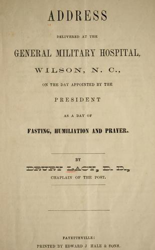Address delivered at the General Military Hospital, Wilson, N.C., on the day appointed by the President as a day of fasting, humiliation and prayer by Drury Lacy