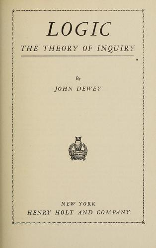 Logic, the theory of inquiry