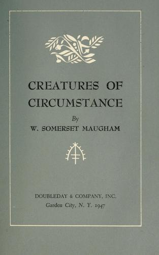 Creatures of circumstance.