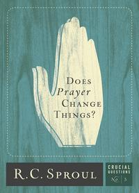 Does prayer change things? by Sproul, R. C.