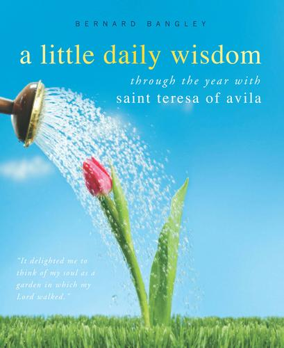 A little daily wisdom by Teresa of Avila, Saint