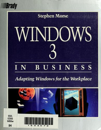 Windows 3 in business by Stephen P. Morse