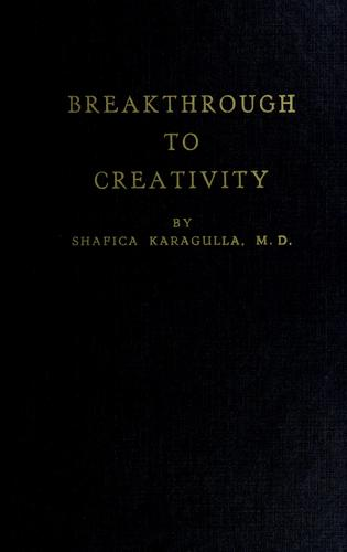 Breakthrough to creativity by Shafica Karagulla