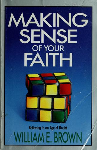 Making sense of your faith by Brown, William E. Dr.
