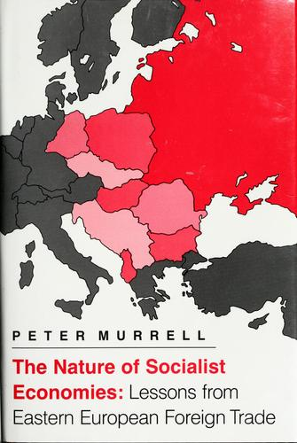 The nature of socialist economies by Peter Murrell