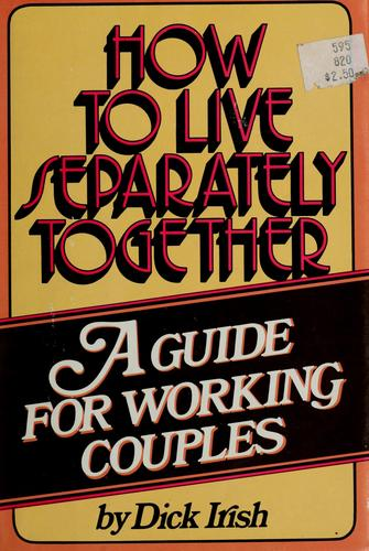 How to live separately together by Richard K. Irish
