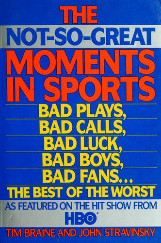The not-so-great moments in sports by Tim Braine