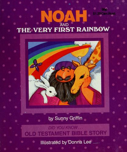 Noah and the Very First Rainbow (Did You Know Old Testament Bible Story) by S. Griffin